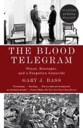 The Blood Telegram - Nixon, Kissinger, and a Forgotten Genocide ebook by Gary J. Bass