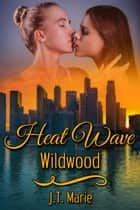 Heat Wave: Wildwood ebook by J.T. Marie