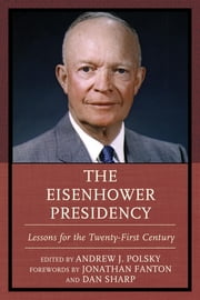 The Eisenhower Presidency - Lessons for the Twenty-First Century ebook by Andrew J. Polsky,Jonathan Fanton,Dan Sharp,Meena Bose,Kenneth E. Collier,Dale R. Herspring,Geoffrey Kabaservice,Douglas Little,Adam McMahon,David A. Nichols,Andrew J. Polsky,Mark Shanahan,Zuoyue Wang,M. Stephen Weatherford