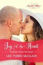 Joy of My Heart - Romance from the Heart Book Three ebook by Lee Tobin McClain, Arcadia Valley Romance