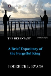 Manasseh, the Repentant: A Brief Expository of the Forgetful King ebook by Roderick L. Evans