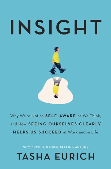 Insight - How Small Gains in Self-Awareness Can Help You Win Big at Work and in Life ebook by Tasha Eurich