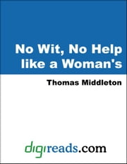 No Wit, No Help like a Woman's ebook by Middleton, Thomas
