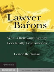Lawyer Barons - What Their Contingency Fees Really Cost America ebook by Lester Brickman