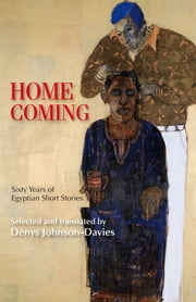Homecoming - Sixty Years of Egyptian Short Stories ebook by Denys Johnson-Davies