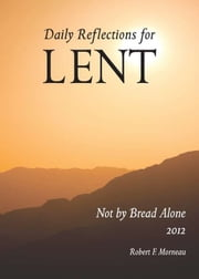 Not by Bread Alone - Daily REFLECTIONS FOR LENT 2012 ebook by Jay Cormier,DMin