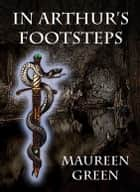 In Arthur's Footsteps ebook by Maureen Green