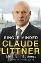 Single-Minded - My Life in Business ebook by Claude Littner