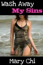Wash Away My Sins ebook by Mary Chi