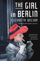 The Girl in Berlin ebook by Elizabeth Wilson