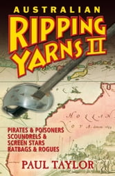 Australian Ripping Yarns 2: Pirates and Poisoners, Scoundrels and Screen Stars, Ratbags and Rogues ebook by Paul Taylor