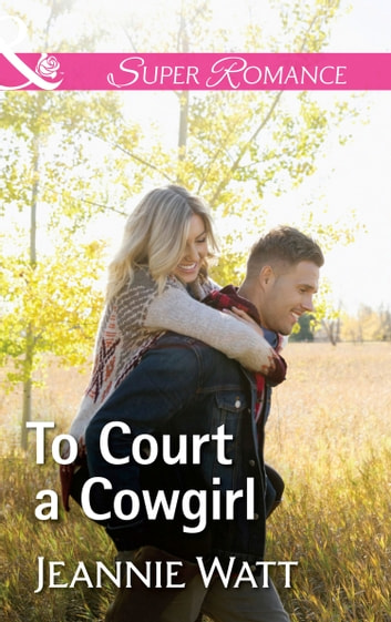 To Court A Cowgirl (Mills & Boon Superromance) (The Brodys of Lightning Creek, Book 3) ebook by Jeannie Watt