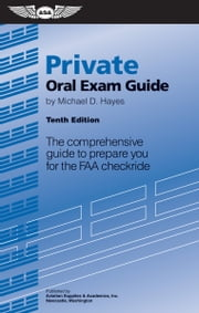 Private Oral Exam Guide (eBook - epub) - The comprehensive guide to prepare you for the FAA checkride ebook by Michael D. Hayes