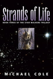 Strands of Life: Book 3 of the Star Walkers Trilogy ebook by Michael Cole