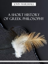 A Short History of Greek Philosophy (Illustrated) ebook by John Marshall