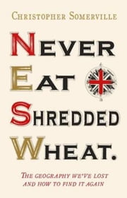 Never Eat Shredded Wheat ebook by Christopher Somerville