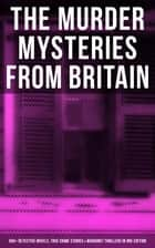 THE MURDER MYSTERIES FROM BRITAIN - 560+ Detective Novels, True Crime Stories & Whodunit Thrillers in One Edition - Father Brown, Sherlock Holmes, Four Just Men Series, Dr. Thorndyke Series, Bulldog Drummond Adventures, Martin Hewitt Cases, Max Carrados Stories… ebook by Arthur Conan Doyle, Edgar Wallace, Wilkie Collins,...