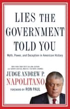 Lies the Government Told You ebook by Andrew P. Napolitano