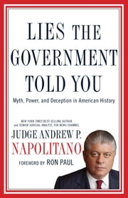 Lies the Government Told You - Myth, Power, and Deception in American History ebook by Andrew P. Napolitano