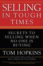 Selling in Tough Times ebook by Tom Hopkins