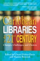 Caribbean Libraries in the 21st Century - Changes, Challenges, and Choices ebook by Cheryl Peltier-Davis, Shamin Renwick