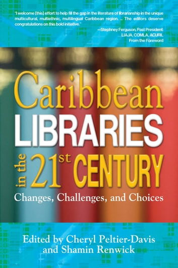 Caribbean Libraries in the 21st Century - Changes, Challenges, and Choices ebook by