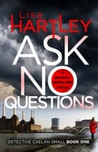 Ask No Questions - A gripping crime thriller with a twist you won't see coming eBook by Lisa Hartley