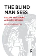 The Blind Man Sees - Freud's Awakening and Other Essays ebook by Neville Symington
