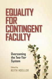 Equality for Contingent Faculty - Overcoming the Two-Tier System ebook by Keith Hoeller
