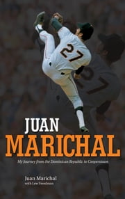 Juan Marichal - My Journey from the Dominican Republic to Cooperstown ebook by Juan Marichal,Lew Freedman