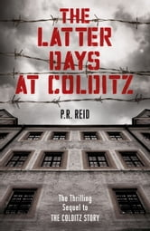 The Latter Days at Colditz ebook by Major R Reid