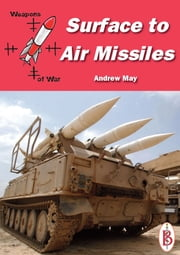 Surface-to-Air Missiles: Part of the Weapons of War Series ebook by Andrew May