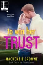To Win Her Trust ebook by Mackenzie Crowne