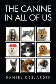 The Canine in All of Us ebook by Daniel Desjardin