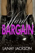 Hard Bargain ebook by Lanay Jackson