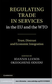 Regulating Trade in Services in the EU and the WTO ebook by Lianos, Ioannis