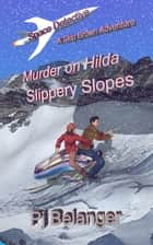 Murder on Hilda: Slippery Slopes ebook by Pj Belanger
