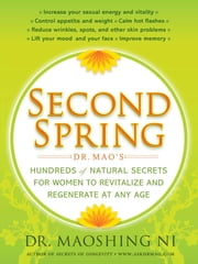 Second Spring - Dr. Mao's Hundreds of Natural Secrets for Women to Revitalize and Regenerate at Any Age ebook by Dr. Maoshing Ni