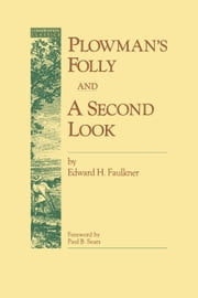 Plowman's Folly and A Second Look ebook by Edward H. Faulkner,Paul B. Sears,Edward H. University of Oklahoma Press