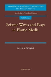 Seismic Waves and Rays in Elastic Media ebook by M.A. Slawinski