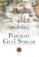 Portrait du Gulf Stream. Eloge des courants. Promenade ebook by Erik Orsenna