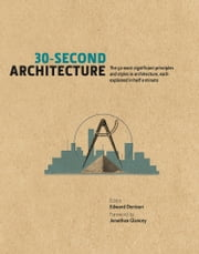 30-Second Architecture: The 50 most significant principles and styles in architecture, each explained in half a minute ebook by Edward Denison