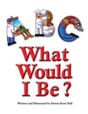 ABC What Would I Be? ebook by Donna Kern Ball