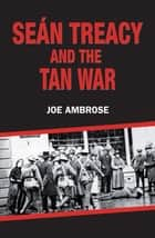 Sean Treacy and the Irish Tan War ebook by Joe Ambrose