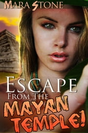 Escape from the Mayan Temple! ebook by Mara Stone