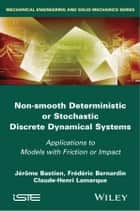 Non Smooth Deterministic or Stochastic Discrete Dynamical Systems ebook by Jerome Bastien,Frederic Bernardin,Claude-Henri Lamarque