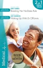 Breaking Her No-Dates Rule/Waking Up With Dr Off-Limits - Breaking Her No-Dates Rule / Waking Up With Dr Off-Limits ebook by Emily Forbes, Amy Andrews
