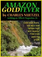 Amazon Gold Fever ebook by Charles Nuetzel