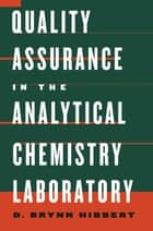Quality Assurance in the Analytical Chemistry Laboratory ebook by D. Brynn Hibbert