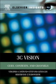3C Vision - Cues, Context and Channels ebook by Virginio Cantoni, Stefano Levialdi, Bertrand Zavidovique